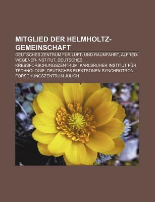 Mitglied Der Helmholtz-Gemeinschaft: Deutsches Zentrum Fur Luft- Und Raumfahrt, Alfred-Wegener-Institut, Deutsches Krebsforschungszentrum  by  Source Wikipedia