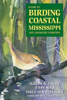 Guide to Birding Coastal Mississippi: And Adjacent Counties Judith A. Toups