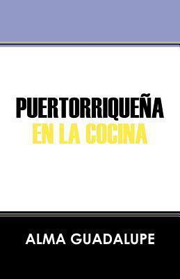 Puertorrique a En La Cocina  by  Alma Guadalupe
