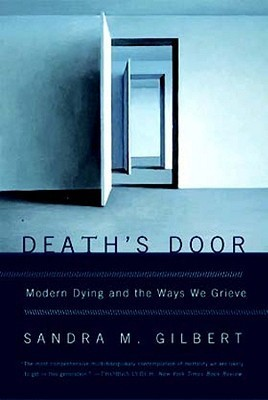 Deaths Door: Modern Dying and the Ways We Grieve  by  Sandra M. Gilbert