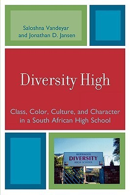 Diversity High: Class, Color, Culture, and Character in a South African High School Saloshna Vandeyar
