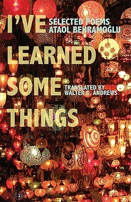 Ive Learned Some Things (Modern Middle East Literatures in Translation Series) (Turkish Edition)  by  Ataol Behramoğlu
