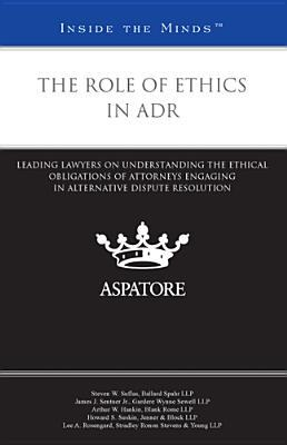The Role of Ethics in ADR: Leading Lawyers on Understanding the Ethical Obligations of Attorneys Engaging in Alternative Dispute Resolution Eddie Fournier