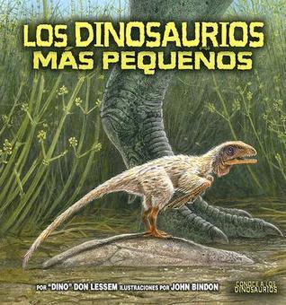 Los Dinosaurios Mas Pequenos = Smallest Dinosaurs  by  Dino Don Lessem