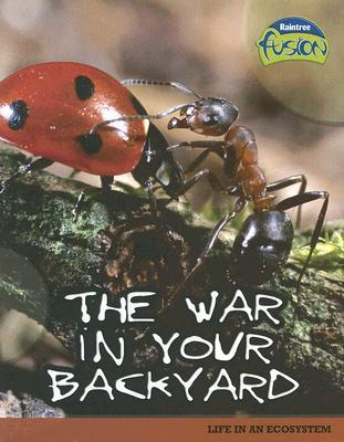 The War in Your Backyard: Life in an Ecosystem Louise Spilsbury