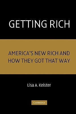 Getting Rich: Americas New Rich and How They Got That Way Lisa A. Keister