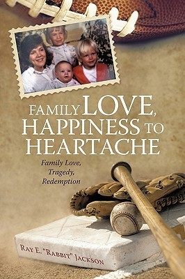 Family Love, Happiness to Heartache: Family Love, Tragedy, Redemption Ray Jackson