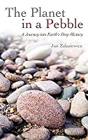 Planet in a Pebble: A Journey Into Earths Deep History: A Journey Into Earths Deep History Jan Zalasiewicz