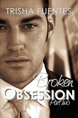 Broken Obsession - Part Two Trisha Fuentes