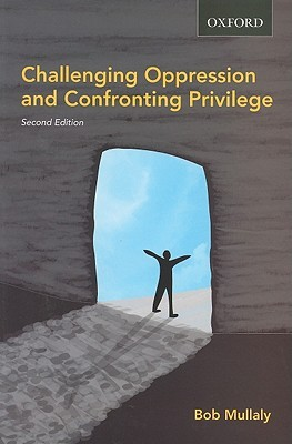Challenging Oppression and Confronting Privilege: A Critical Social Work Approach Bob Mullaly