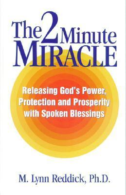 The 2 Minute Miracle: Releasing Gods Power, Protection And Prosperity With Spoken Blessings  by  M. Lynn Reddick