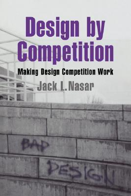 Design Competition: Making Design Competition Work by Jack L. Nasar