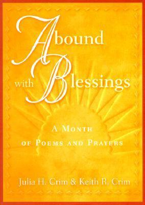 Abound with Blessings: A Month of Poems and Prayers Julia H. Crim