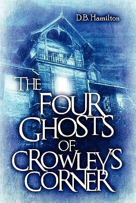 The Four Ghosts of Crowleys Corner D. B. Hamilton
