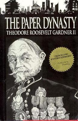 The Paper Dynasty Theodore Roosevelt Gardner