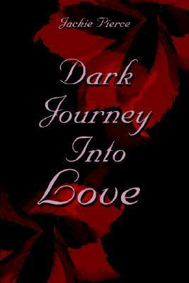 Dark Journey Into Love  by  Jackie Pierce