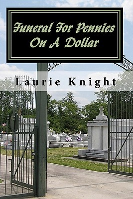 Funeral for Pennies on a Dollar  by  Laurie Knight