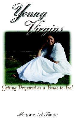 Young Virgins: Getting Prepared as a Bride-To-Be  by  Marjorie Lafaurie