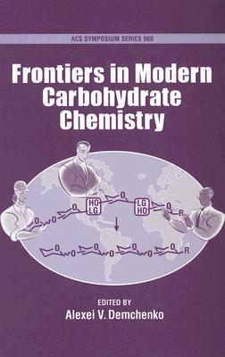 Frontiers in Modern Carbohydrate Chemistry  by  Alexei V. Demchenko