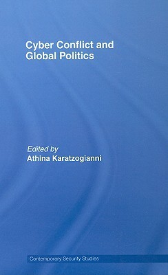 Cyber Conflict and Global Politics  by  Athina Karatzogianni