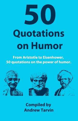 50 Quotations on Humor  by  Andrew Tarvin