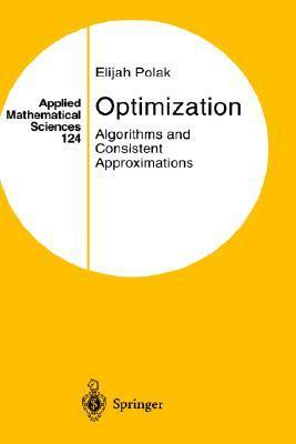 Optimization: Algorithms and Consistent Approximations  by  Elijah Polak