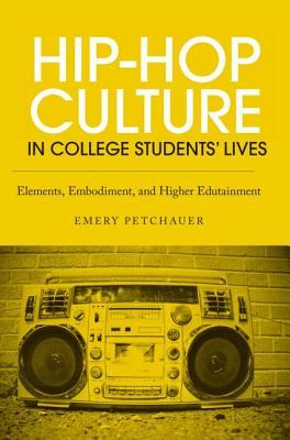 Understanding Hip-Hop on College Campuses: Elements, Embodiment, and Higher Edutainment  by  Emery Petchauer
