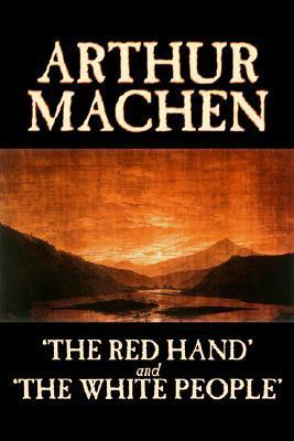 The Red Hand and The White People  by  Arthur Machen