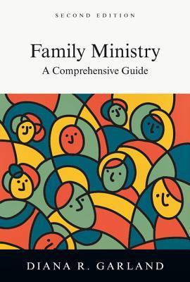 Family Ministry: A Comprehensive Guide Diana R. Garland