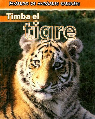 Timba El Tigre/Timba the Tiger (Familias De Animales Salvajes/Wild Animal Families)  by  Jan Latta