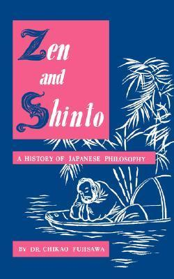 Zen and Shinto: A History of Japanese Philosophy  by  Chikao Fujisawa