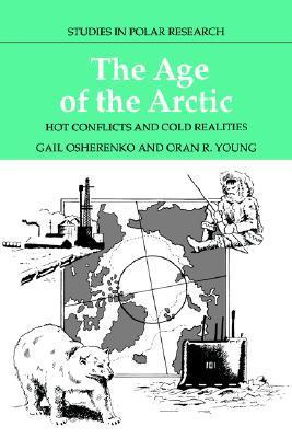 The Age of the Arctic: Hot Conflicts and Cold Realities Gail Osherenko