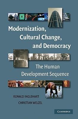 Modernization, Cultural Change, and Democracy: The Human Development Sequence Ronald Inglehart