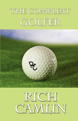 The Compleat Golfer Rich Camlin
