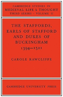 The Staffords, Earls of Stafford and Dukes of Buckingham: 1394 1521  by  Carole Rawcliffe