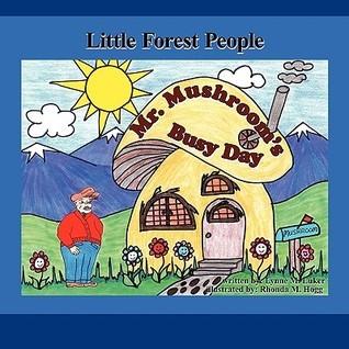 Mr. Mushrooms Busy Day: Little Forest People  by  Lynne M. Luker