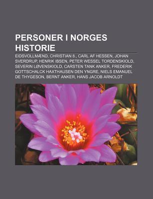 Personer I Norges Historie: Eidsvollm ND, Christian 8., Carl AF Hessen, Johan Sverdrup, Henrik Ibsen, Peter Wessel Tordenskiold Source Wikipedia