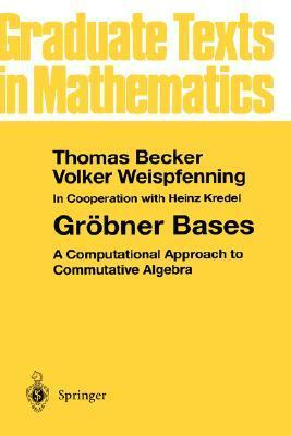 Gr Bner Bases: A Computational Approach to Commutative Algebra Thomas Becker