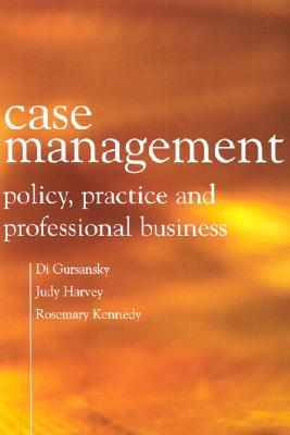 Case Management: Policy, Practice, and Professional Business Paul Strathern