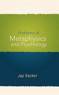 Problems of Metaphysics and Psychology Jay N. Eacker