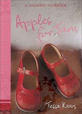 Apples for Jam: A Colorful Cookbook  by  Tessa Kiros