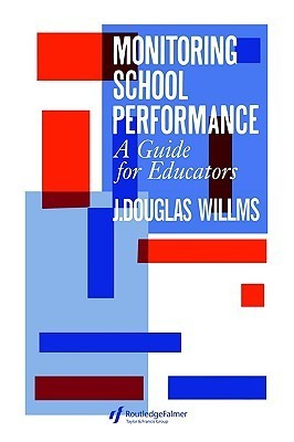 Monitoring School Performance: A Guide For Educators  by  Jon Douglas Williams