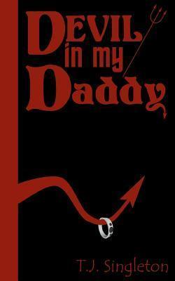 Devil in My Daddy T.j. Singleton