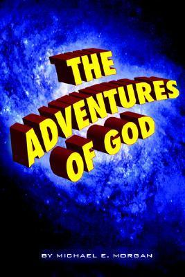 Adventures of God Michael E. Morgan