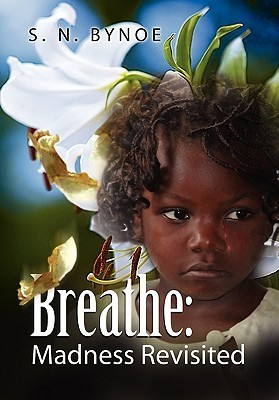 Breathe: Madness Revisited S. N. Bynoe