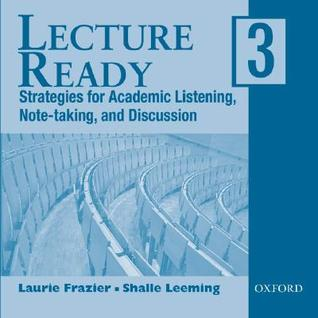 Lecture Ready 3: Strategies for Academic Listening, Note-taking, and Discussion  by  Laurie Frazier