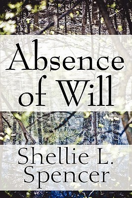 Absence of Will Shellie L. Spencer