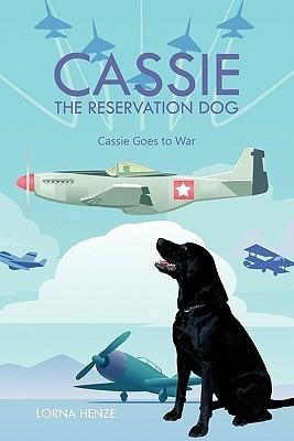 Cassie the Reservation Dog: Cassie Goes to War  by  Lorna Henze