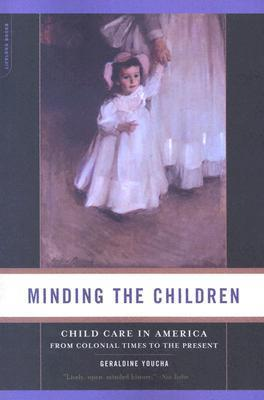 Minding the Children: Child Care in America from Colonial Times to the Present Geraldine Youcha