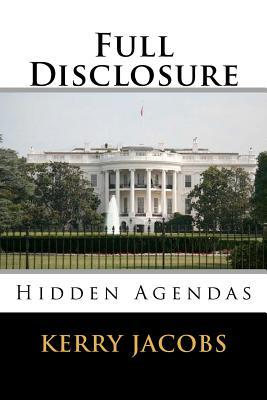 Full Disclosure: Hidden Agendas Kerry E. Jacobs